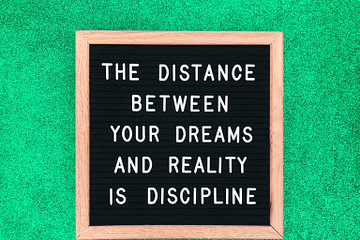 The distance between your dreams and reality is discipline. Quote. Quotes.